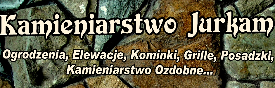 Zamówienie Kamieniarstwo Jurkam Nowy Sącz, Kamieniarstwo budowlane, Usługi kamieniarskie, Ogrodzenia z Kamienia, Elewacje, Schody, Posadzki, Kominki